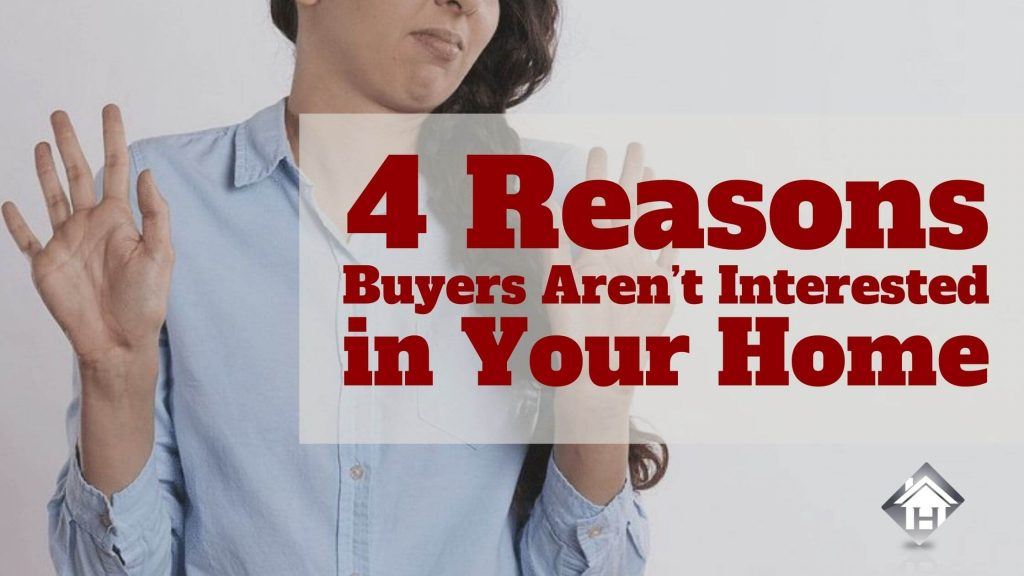 4 Reasons Buyers Aren't Interested in Your Home